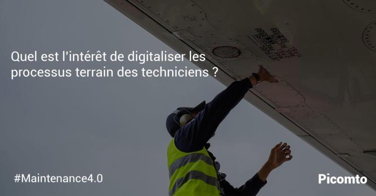 Quel est l'intérêt de digitaliser les processus terrain des techniciens ?