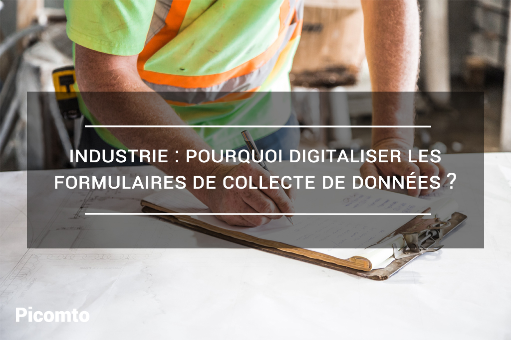 Industrie : pourquoi digitaliser les formulaires de saisie de donnée ?