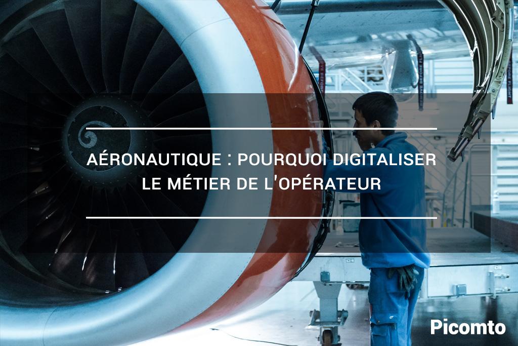 Aéronautique : pourquoi digitaliser le métier de l'opérateur ?
