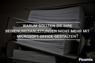 Warum sollten Sie Ihre Bedienungsanleitungen nicht mehr mit Microsoft Office gestalten?