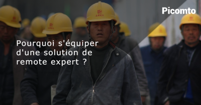 Pourquoi s'équiper d'une solution de Remote Expert